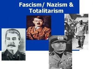 Fascism Nazism Totalitarism Fascism Extreme Militarism Extreme Nationalism