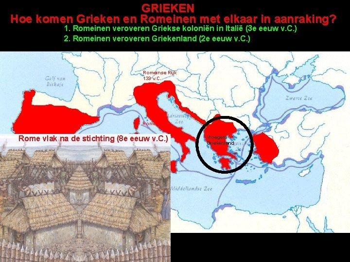 GRIEKEN Hoe komen Grieken en Romeinen met elkaar