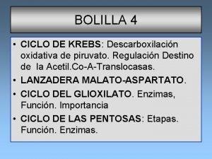 BOLILLA 4 CICLO DE KREBS Descarboxilacin oxidativa de