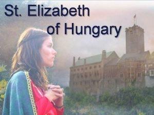 St Elizabeth of Hungary St Elizabeth of Hungary