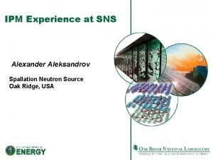 IPM Experience at SNS Alexander Aleksandrov Spallation Neutron