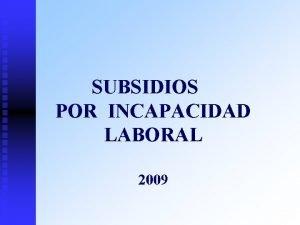 SUBSIDIOS POR INCAPACIDAD LABORAL 2009 Flujo Actual Sistema