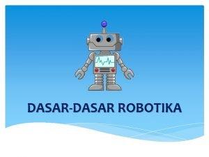 DASARDASAR ROBOTIKA Pendahuluan Apa itu Robot Pendahuluan Arti