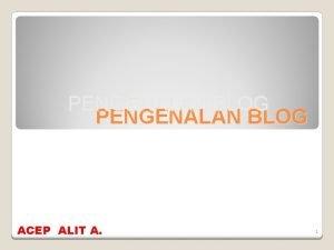 PENGENALAN BLOG ACEP ALIT A 1 Pengertian Blog