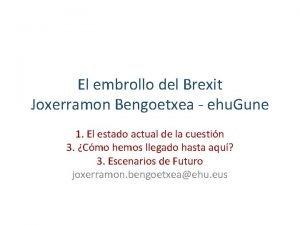 El embrollo del Brexit Joxerramon Bengoetxea ehu Gune