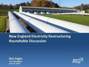 New England Electricity Restructuring Roundtable Discussion Rich Paglia