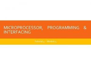 MICROPROCESSOR PROGRAMMING INTERFACING Tutorial 4 Module 4 QUESTION