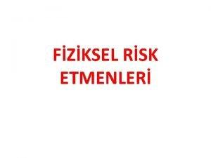 FZKSEL RSK ETMENLER Fiziksel Risk Etmenleri Grlt Titreim