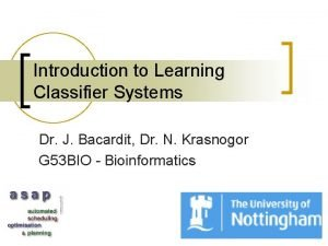 Introduction to Learning Classifier Systems Dr J Bacardit
