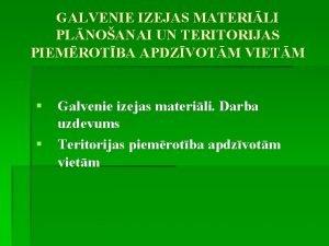 GALVENIE IZEJAS MATERILI PLNOANAI UN TERITORIJAS PIEMROTBA APDZVOTM
