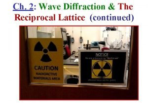 Ch 2 Wave Diffraction The Reciprocal Lattice continued