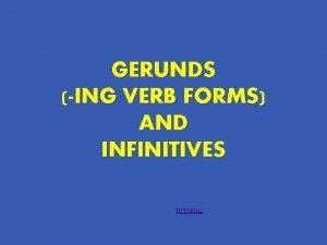 GERUNDS ING VERB FORMS AND INFINITIVES TUTORIAL What