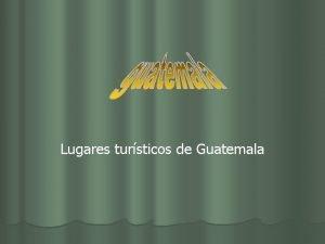 Lugares tursticos de Guatemala tikal Uaxactn quiche Alta