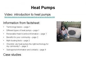 Heat Pumps Video introduction to heat pumps http