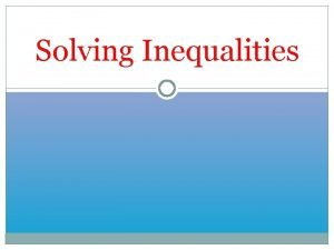 Solving Inequalities Inequality Signs An inequality is like