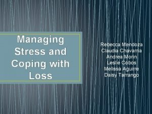 Managing Stress and Coping with Loss Rebecca Mendoza