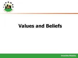 Values and Beliefs Imarisha Maisha Broad Objective To