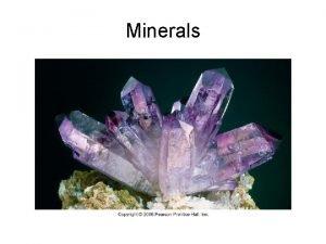 Minerals Minerals Building blocks of rocks To be