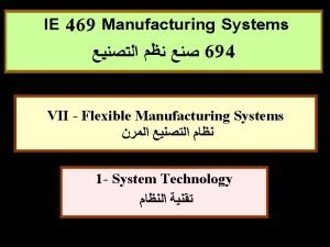 IE 469 Manufacturing Systems 694 VII Flexible Manufacturing