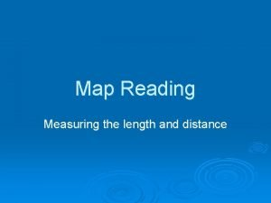 Map Reading Measuring the length and distance Measuring
