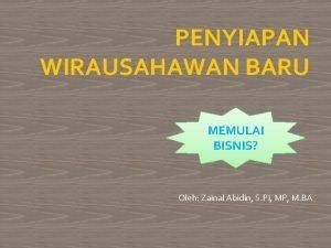PENYIAPAN WIRAUSAHAWAN BARU MEMULAI BISNIS Oleh Zainal Abidin