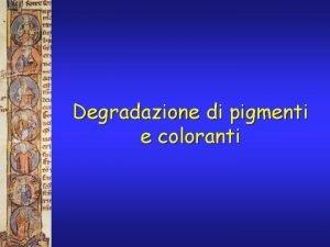 Degradazione di pigmenti e coloranti Introduzione Le opere
