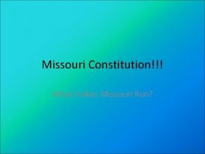 Missouri Constitution What makes Missouri Run How is