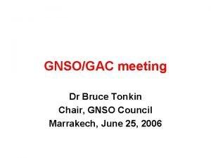 GNSOGAC meeting Dr Bruce Tonkin Chair GNSO Council