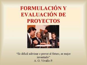 FORMULACIN Y EVALUACIN DE PROYECTOS Es dificil adivinar