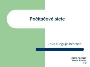 Potaov siete ako funguje Internet Kamil Kunirk Martin