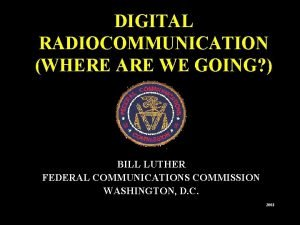 DIGITAL RADIOCOMMUNICATION WHERE ARE WE GOING BILL LUTHER