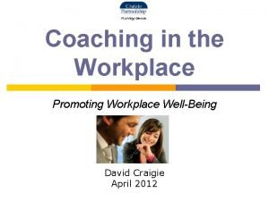 Coaching in the Workplace Promoting Workplace WellBeing David