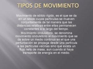 TIPOS DE MOVIMIENTO Movimiento de slido rgido es