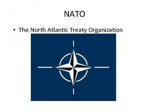 NATO The North Atlantic Treaty Organization North Atlantic