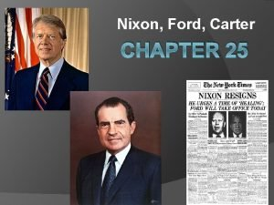 Nixon Ford Carter CHAPTER 25 Section 1 The