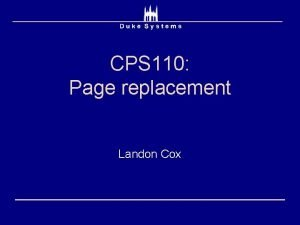 CPS 110 Page replacement Landon Cox Replacement Think