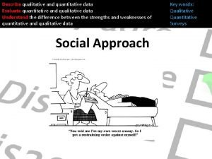 Describe qualitative and quantitative data Evaluate quantitative and