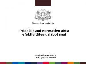 Prieklikumi normatvo aktu efektivittes uzlaboanai Zemkopbas ministrija 2017