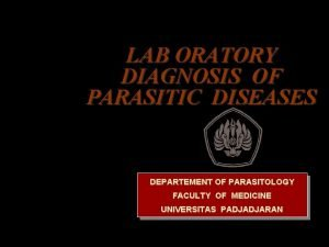 LAB ORATORY DIAGNOSIS OF PARASITIC DISEASES DEPARTEMENT OF