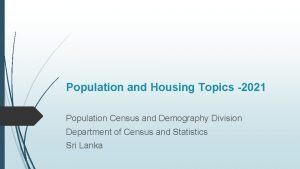 Population and Housing Topics 2021 Population Census and