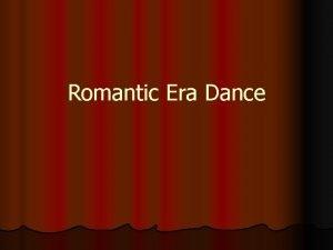 Romantic Era Dance Romantic Era Ballet l Brought