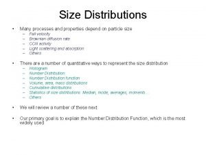 Size Distributions Many processes and properties depend on