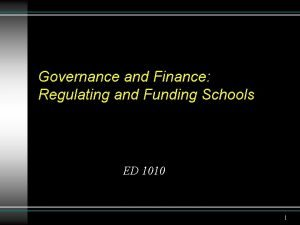 Governance and Finance Regulating and Funding Schools ED