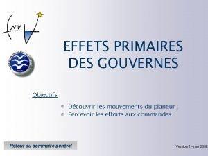 EFFETS PRIMAIRES DES GOUVERNES Objectifs Dcouvrir les mouvements