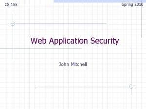Spring 2010 CS 155 Web Application Security John