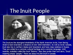The Inuit People The Inuit are the aboriginal