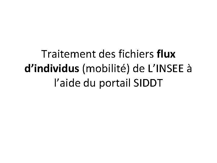 Traitement des fichiers flux dindividus mobilit de LINSEE