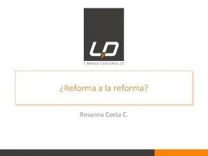 Reforma a la reforma Rosanna Costa C Objetivos