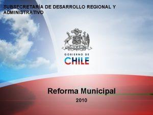 SUBSECRETARA DE DESARROLLO REGIONAL Y ADMINISTRATIVO Reforma Municipal