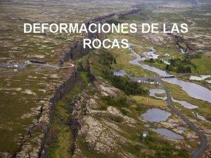 DEFORMACIONES DE LAS ROCAS INTRODUCCIN La parte ms